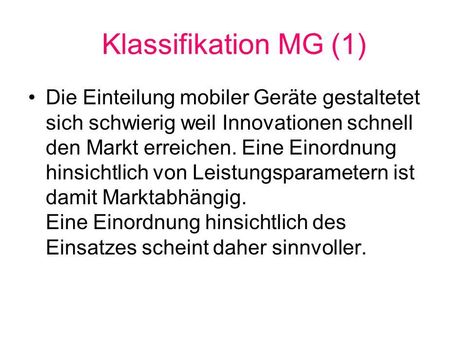 Klassifikation MG (1) Die Einteilung mobiler Geräte gestaltetet sich schwierig weil Innovationen schnell den Markt erreichen. Eine Einordnung hinsicht