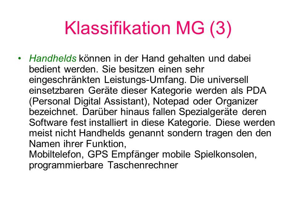Klassifikation MG (3) Handhelds können in der Hand gehalten und dabei bedient werden. Sie besitzen einen sehr eingeschränkten Leistungs-Umfang. Die un