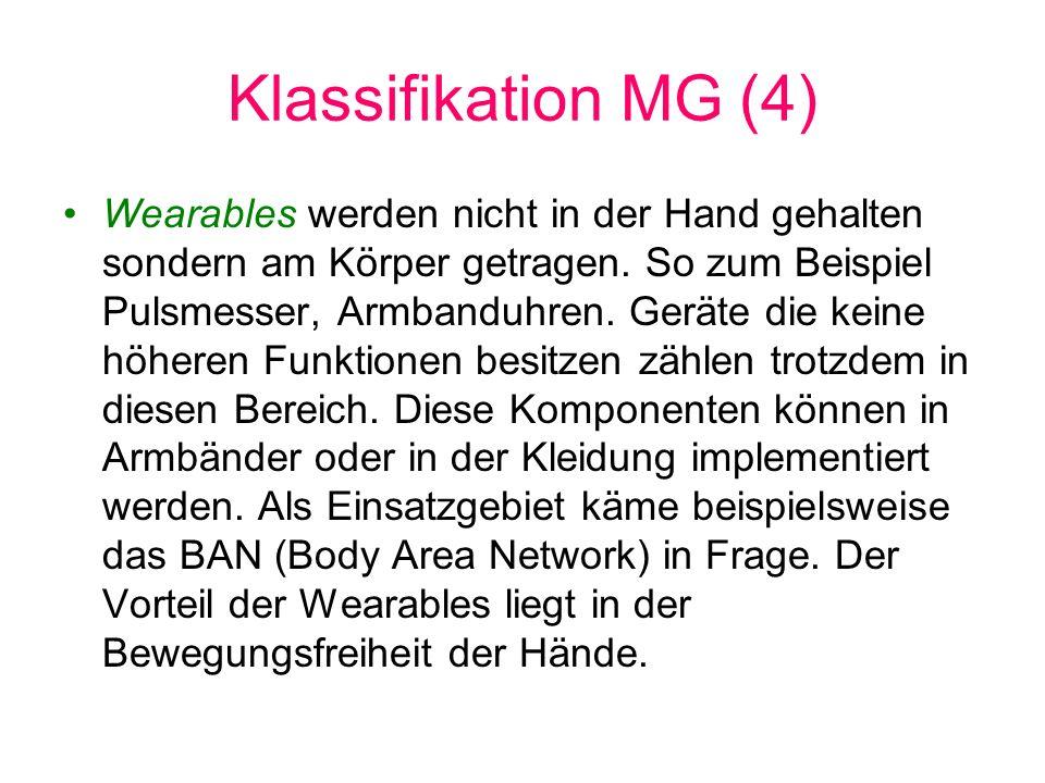 Klassifikation MG (4) Wearables werden nicht in der Hand gehalten sondern am Körper getragen. So zum Beispiel Pulsmesser, Armbanduhren. Geräte die kei