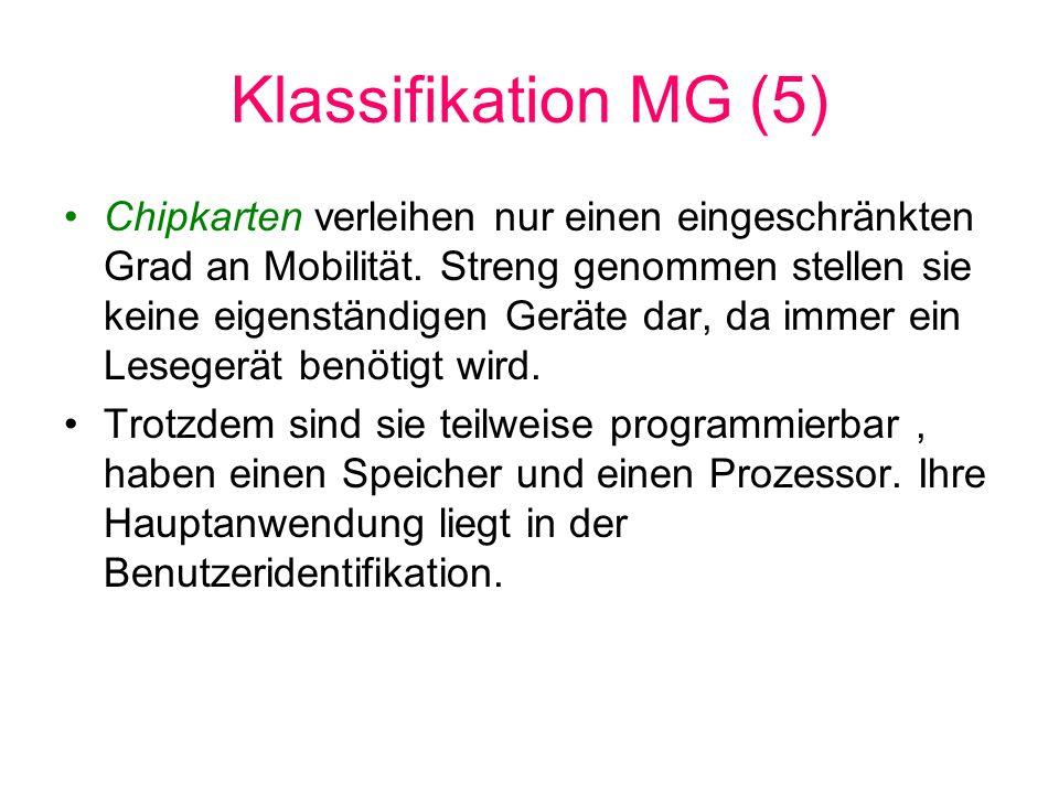 Klassifikation MG (5) Chipkarten verleihen nur einen eingeschränkten Grad an Mobilität. Streng genommen stellen sie keine eigenständigen Geräte dar, d