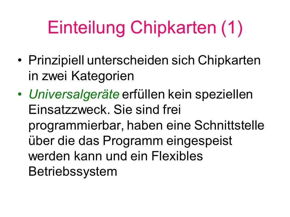 Einteilung Chipkarten (1) Prinzipiell unterscheiden sich Chipkarten in zwei Kategorien Universalgeräte erfüllen kein speziellen Einsatzzweck. Sie sind