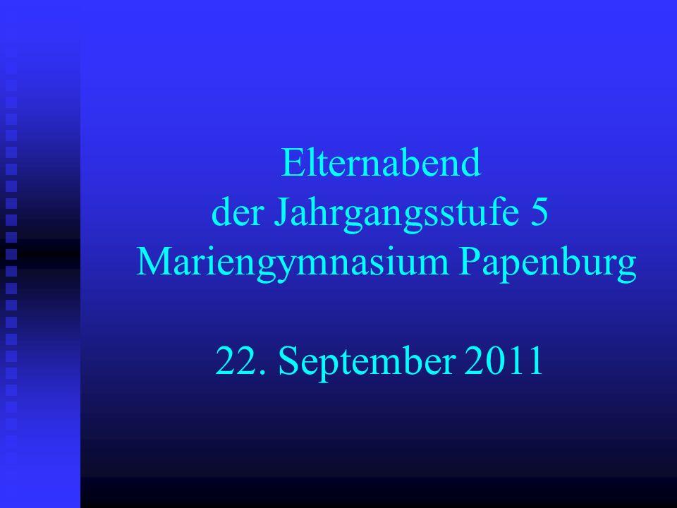 Elternabend der Jahrgangsstufe 5 Mariengymnasium Papenburg 22. September 2011