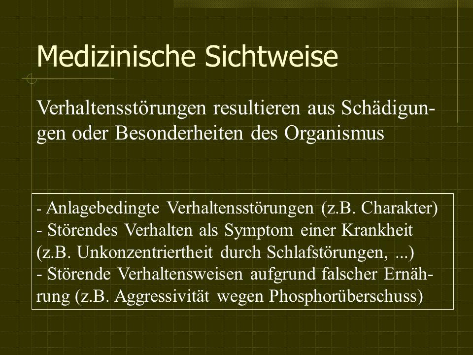 Medizinische Sichtweise Verhaltensstörungen resultieren aus Schädigun- gen oder Besonderheiten des Organismus - Anlagebedingte Verhaltensstörungen (z.B.