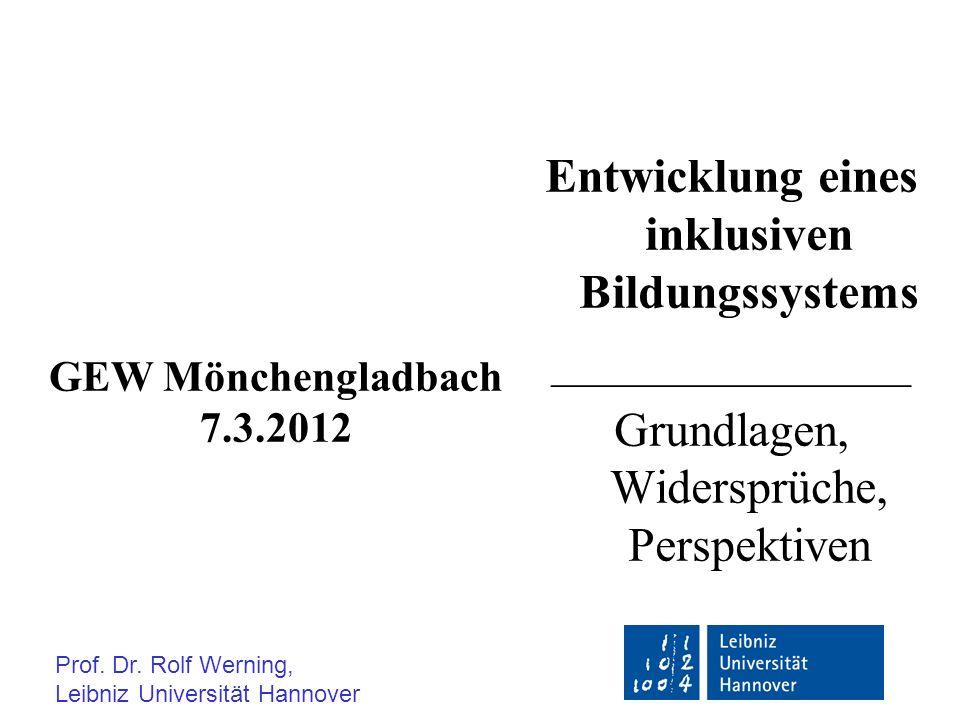 Entwicklung eines inklusiven Bildungssystems _______________ Grundlagen, Widersprüche, Perspektiven Prof. Dr. Rolf Werning, Leibniz Universität Hannov