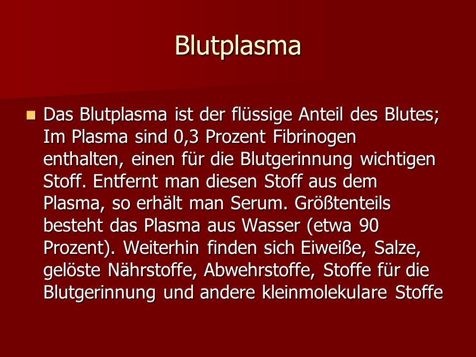 Blutplasma Das Blutplasma ist der flüssige Anteil des Blutes; Im Plasma sind 0,3 Prozent Fibrinogen enthalten, einen für die Blutgerinnung wichtigen S