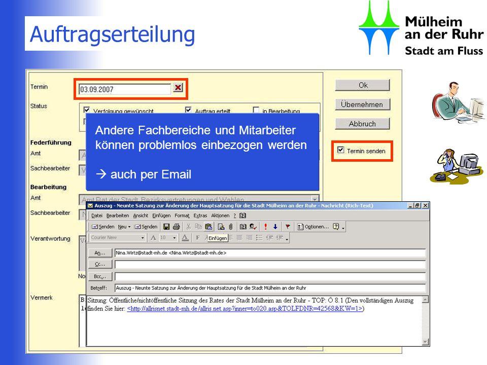 Auftragserteilung Andere Fachbereiche und Mitarbeiter können problemlos einbezogen werden auch per Email