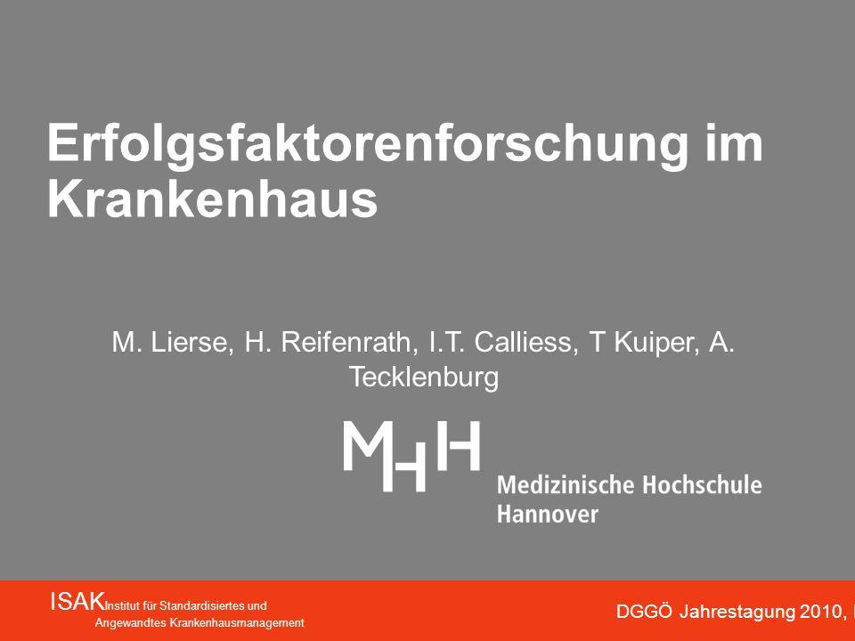 Erfolgsfaktorenforschung im Krankenhaus ISAK Institut für Standardisiertes und Angewandtes Krankenhausmanagement M. Lierse, H. Reifenrath, I.T. Callie