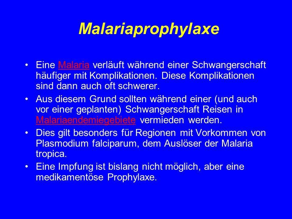 Malariaprophylaxe Eine Malaria verläuft während einer Schwangerschaft häufiger mit Komplikationen. Diese Komplikationen sind dann auch oft schwerer.Ma