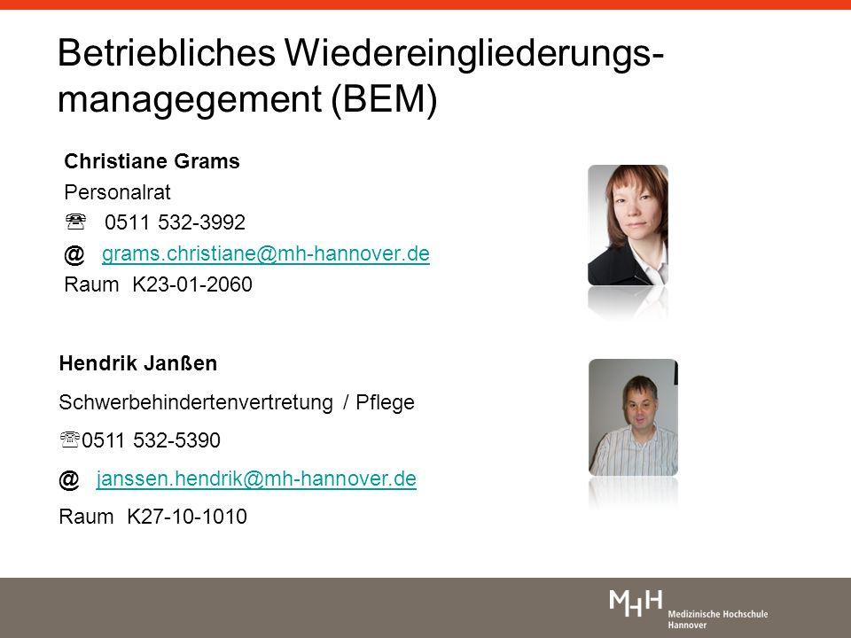 Betriebliches Wiedereingliederungs- managegement (BEM) Christiane Grams Personalrat 0511 532-3992 @ grams.christiane@mh-hannover.degrams.christiane@mh