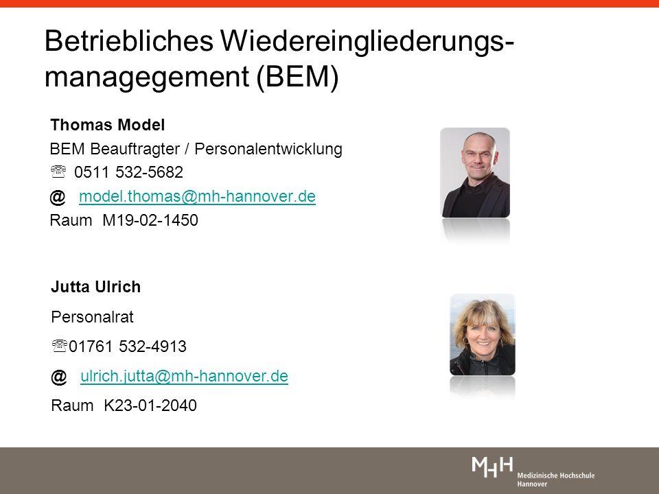 Betriebliches Wiedereingliederungs- managegement (BEM) Thomas Model BEM Beauftragter / Personalentwicklung 0511 532-5682 @ model.thomas@mh-hannover.de