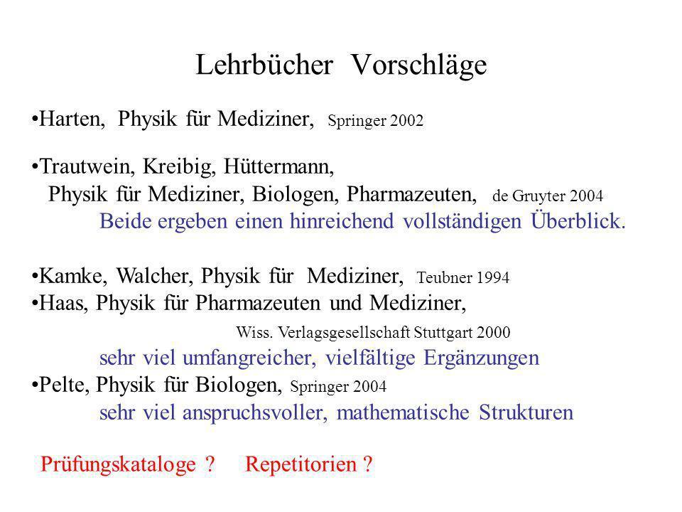 Lehrbücher Vorschläge Harten, Physik für Mediziner, Springer 2002 Trautwein, Kreibig, Hüttermann, Physik für Mediziner, Biologen, Pharmazeuten, de Gru