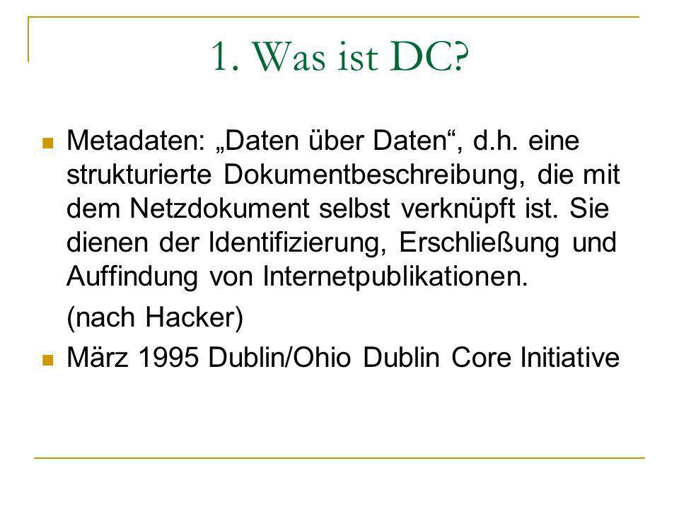 1.Was ist DC. Metadaten: Daten über Daten, d.h.