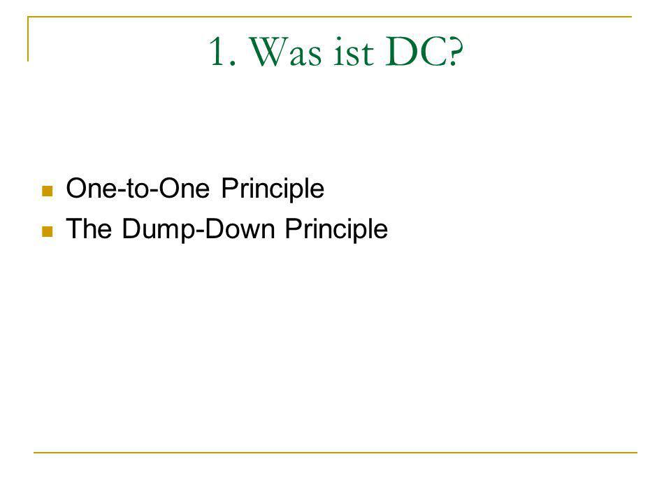 1. Was ist DC? One-to-One Principle The Dump-Down Principle