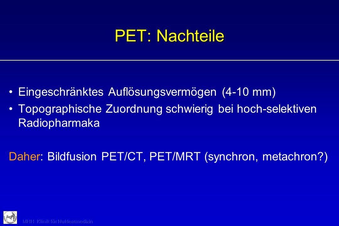 PET: Nachteile Eingeschränktes Auflösungsvermögen (4-10 mm) Topographische Zuordnung schwierig bei hoch-selektiven Radiopharmaka Daher: Bildfusion PET