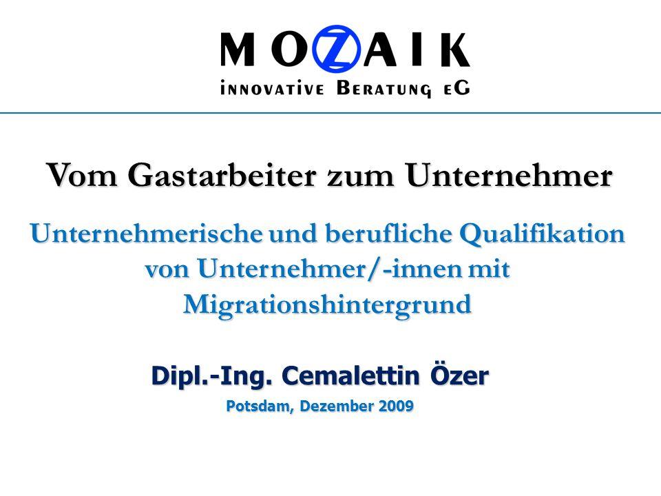 Dipl.-Ing. Cemalettin Özer Potsdam, Dezember 2009 Unternehmerische und berufliche Qualifikation von Unternehmer/-innen mit Migrationshintergrund Vom G