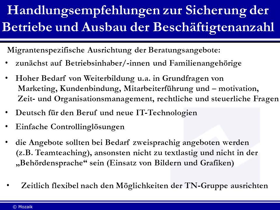 Migrantenspezifische Ausrichtung der Beratungsangebote: zunächst auf Betriebsinhaber/-innen und Familienangehörige Hoher Bedarf von Weiterbildung u.a.