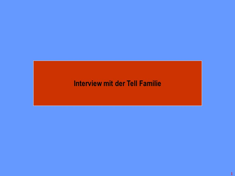 1 Interview mit der Tell Familie