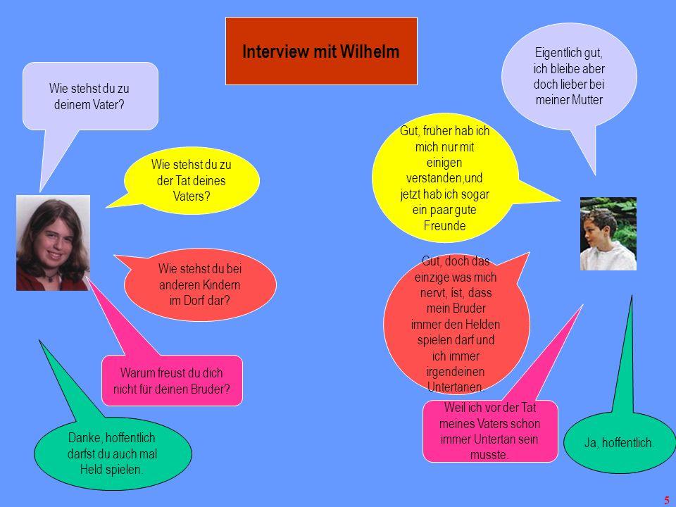 5 Interview mit Wilhelm Wie stehst du zu deinem Vater? Wie stehst du zu der Tat deines Vaters? Wie stehst du bei anderen Kindern im Dorf dar? Warum fr