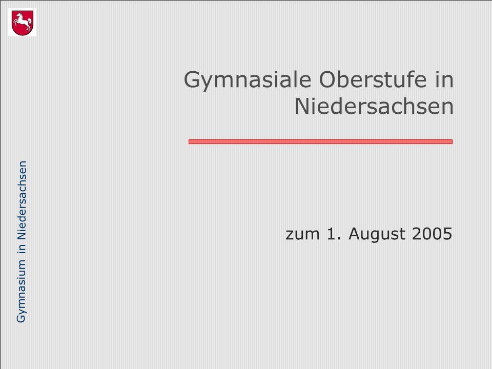 Gymnasium in Niedersachsen Gymnasiale Oberstufe in Niedersachsen zum 1. August 2005