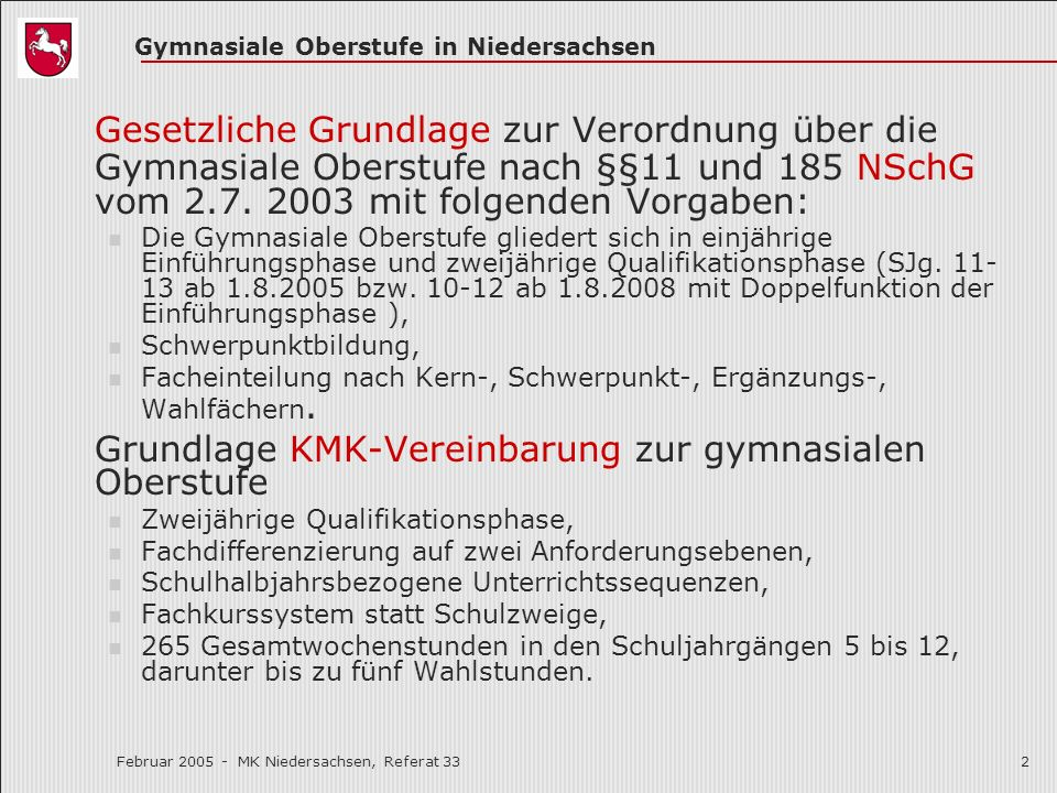 Gymnasiale Oberstufe in Niedersachsen Februar 2005 - MK Niedersachsen, Referat 332 Gesetzliche Grundlage zur Verordnung über die Gymnasiale Oberstufe