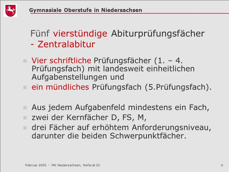 Gymnasiale Oberstufe in Niedersachsen Februar 2005 - MK Niedersachsen, Referat 336 Fünf vierstündige Abiturprüfungsfächer - Zentralabitur Vier schrift