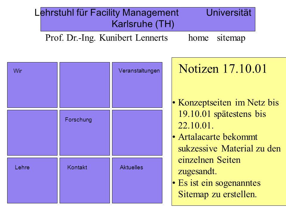 Wir Veranstaltungen Forschung LehreAktuellesKontakt Lehrstuhl für Facility ManagementUniversität Karlsruhe (TH) Prof. Dr.-Ing. Kunibert Lennerts home