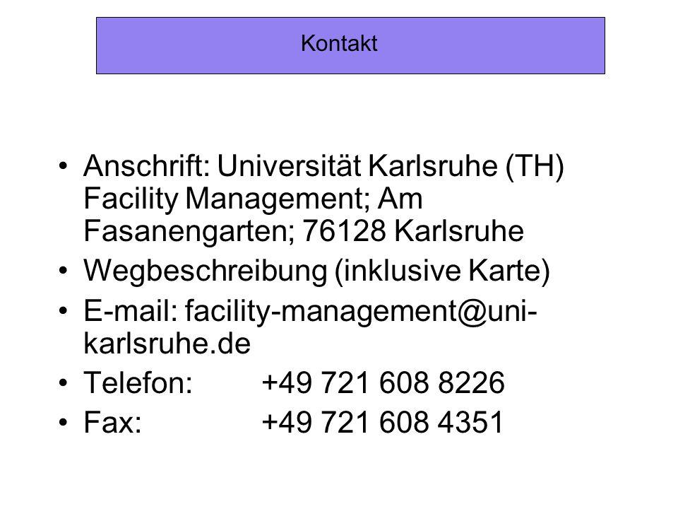 Kontakt Anschrift: Universität Karlsruhe (TH) Facility Management; Am Fasanengarten; 76128 Karlsruhe Wegbeschreibung (inklusive Karte) E-mail: facilit