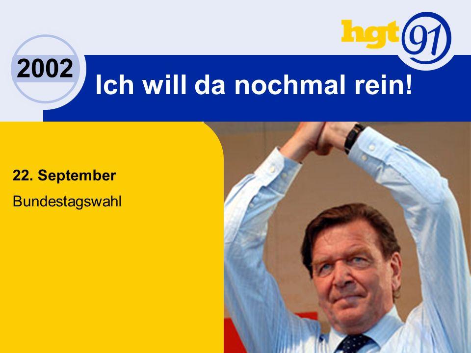 2002 Ich will da nochmal rein! 22. September Bundestagswahl