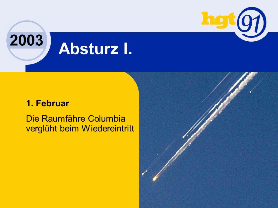 Absturz I. 1. Februar Die Raumfähre Columbia verglüht beim Wiedereintritt