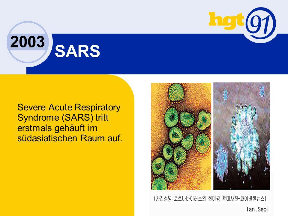 2003 SARS Severe Acute Respiratory Syndrome (SARS) tritt erstmals gehäuft im südasiatischen Raum auf.