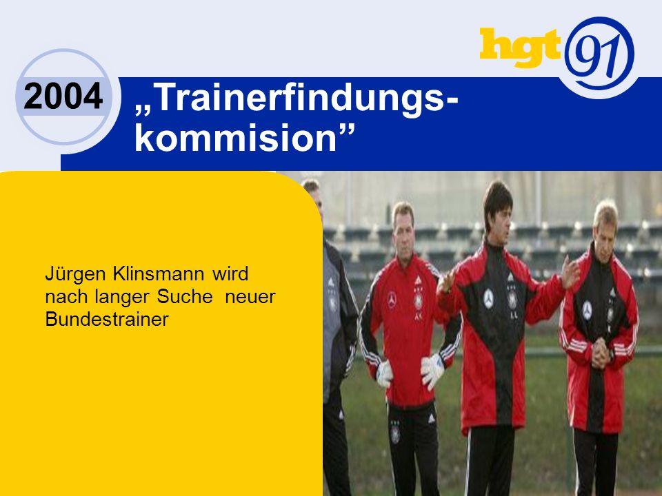 Jürgen Klinsmann wird nach langer Suche neuer Bundestrainer 2004 Trainerfindungs- kommision