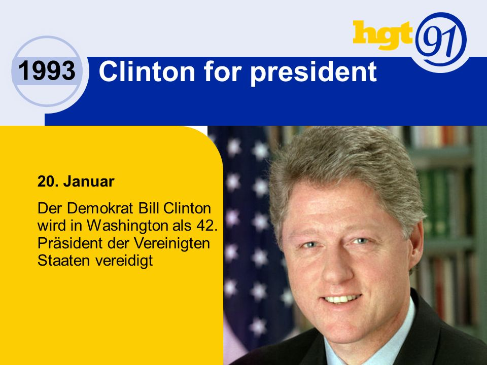 1993 Clinton for president 20. Januar Der Demokrat Bill Clinton wird in Washington als 42.