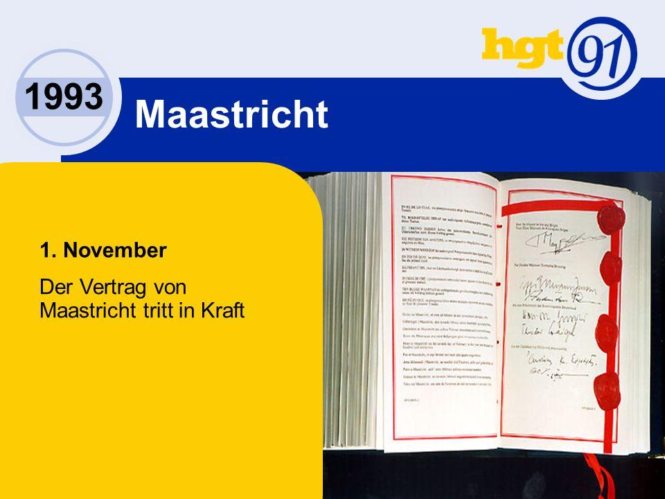 1993 1. November Der Vertrag von Maastricht tritt in Kraft Maastricht