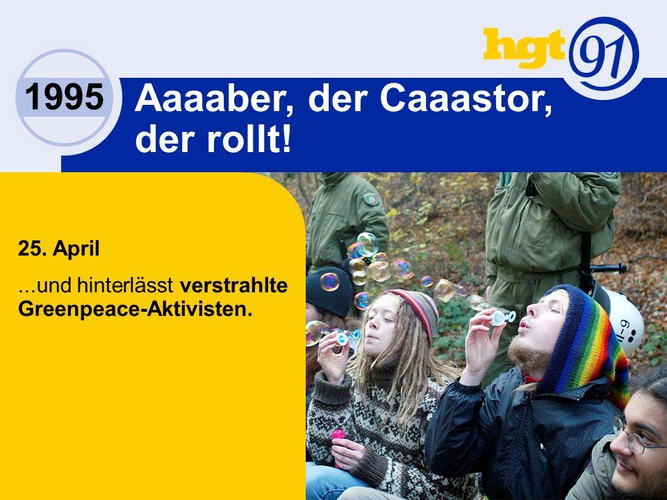 1995 Aaaaber, der Caaastor, der rollt. 25.