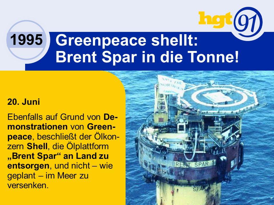 1995 Greenpeace shellt: Brent Spar in die Tonne. 20.
