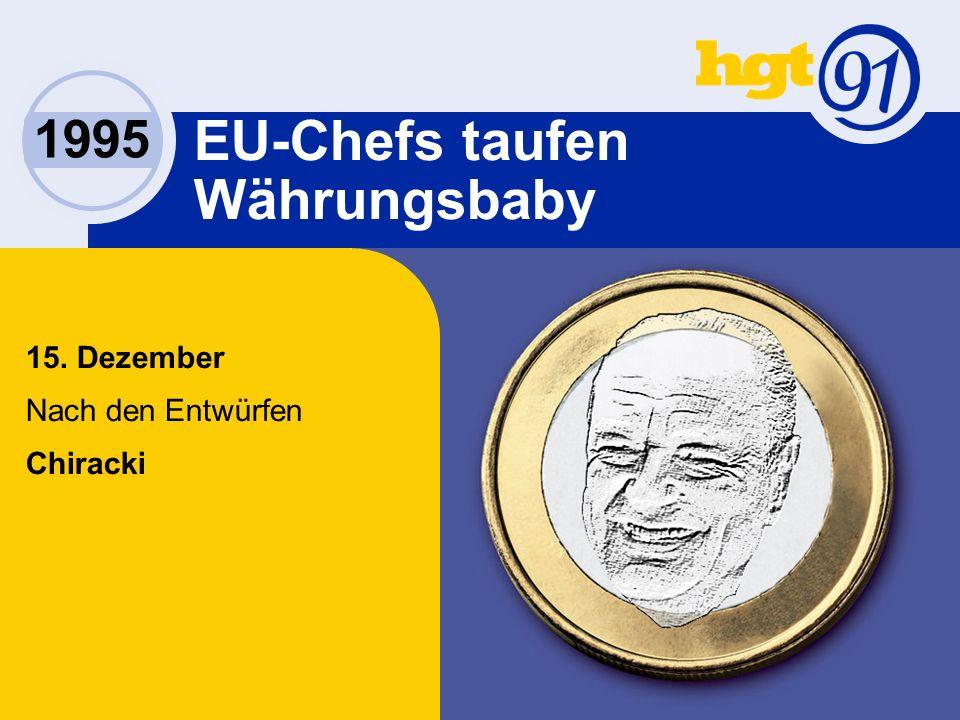 1995 EU-Chefs taufen Währungsbaby 15. Dezember Nach den Entwürfen Chiracki