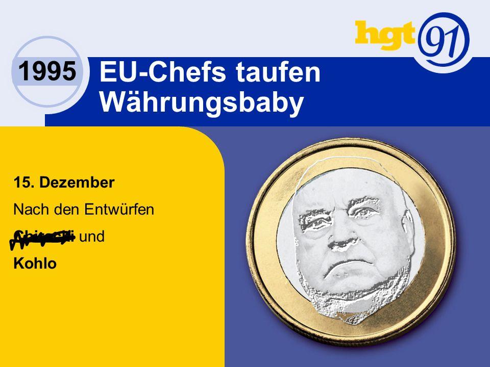 1995 EU-Chefs taufen Währungsbaby 15. Dezember Nach den Entwürfen Chiracki und Kohlo