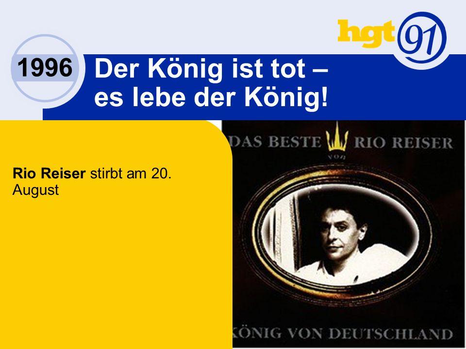 1996 Der König ist tot – es lebe der König! Rio Reiser stirbt am 20. August
