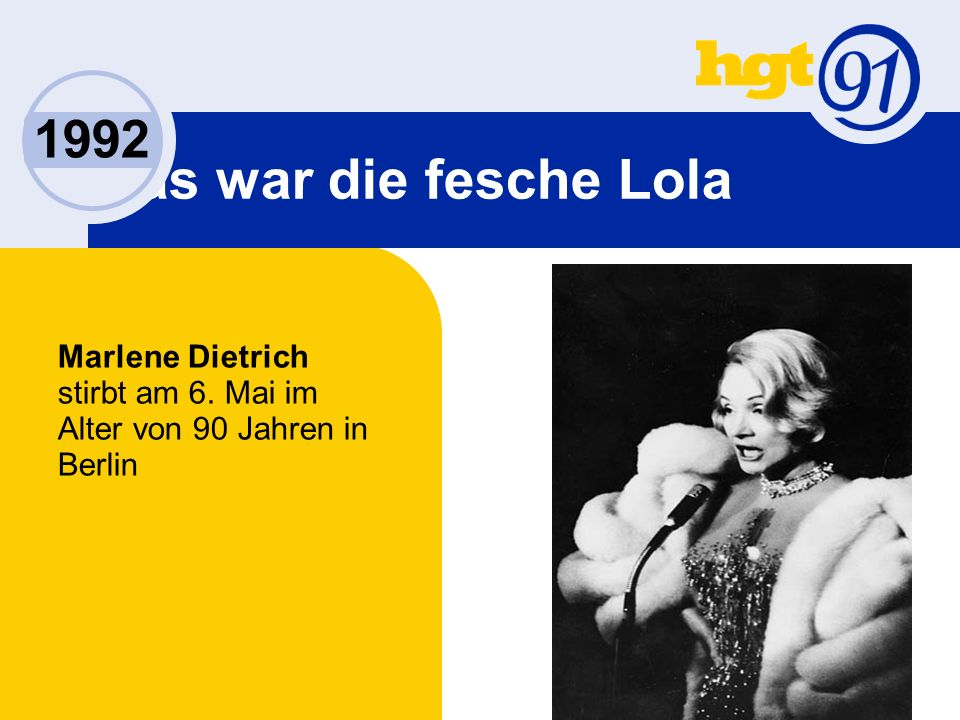 Das war die fesche Lola 1992 Marlene Dietrich stirbt am 6. Mai im Alter von 90 Jahren in Berlin