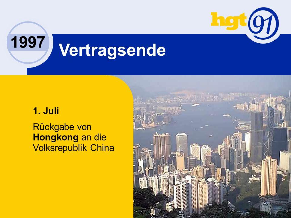 1997 1. Juli Rückgabe von Hongkong an die Volksrepublik China Vertragsende