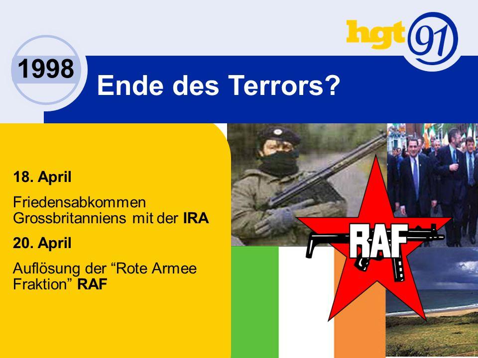 1998 Ende des Terrors. 18. April Friedensabkommen Grossbritanniens mit der IRA 20.