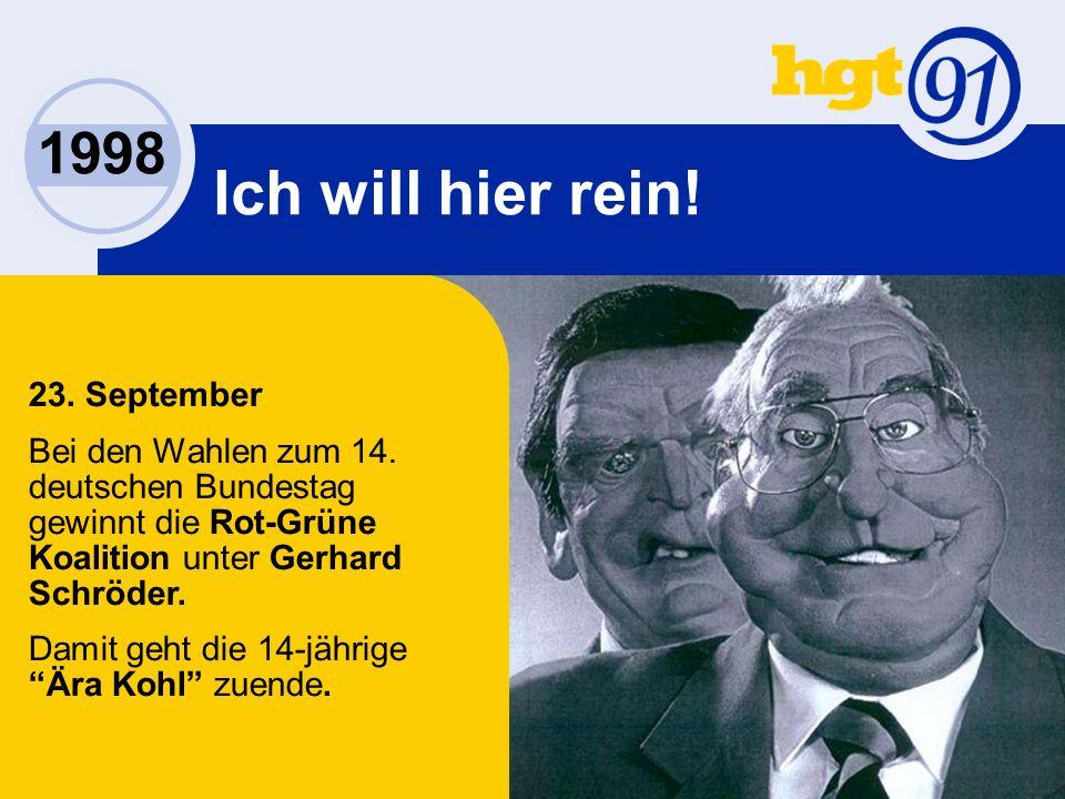 1998 Ich will hier rein. 23. September Bei den Wahlen zum 14.