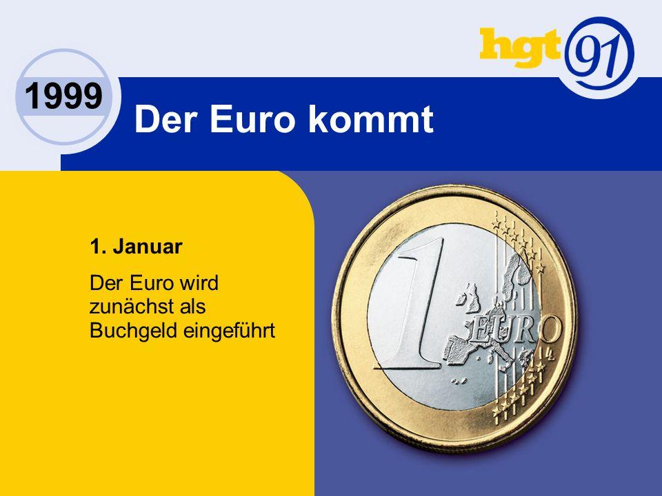 Der Euro kommt 1. Januar Der Euro wird zunächst als Buchgeld eingeführt