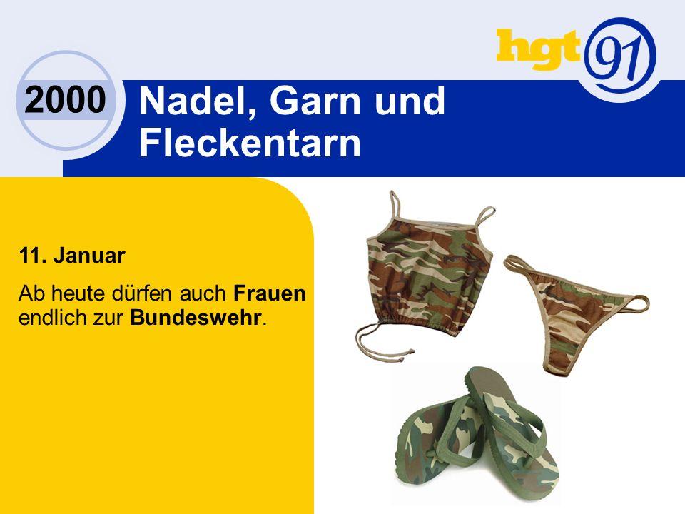 2000 Nadel, Garn und Fleckentarn 11. Januar Ab heute dürfen auch Frauen endlich zur Bundeswehr.
