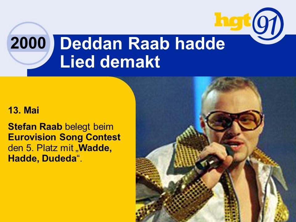 2000 Deddan Raab hadde Lied demakt 13. Mai Stefan Raab belegt beim Eurovision Song Contest den 5.