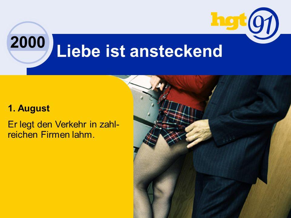 2000 Liebe ist ansteckend 1. August Er legt den Verkehr in zahl- reichen Firmen lahm.