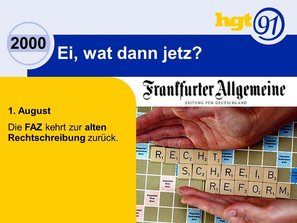 2000 Ei, wat dann jetz 1. August Die FAZ kehrt zur alten Rechtschreibung zurück.