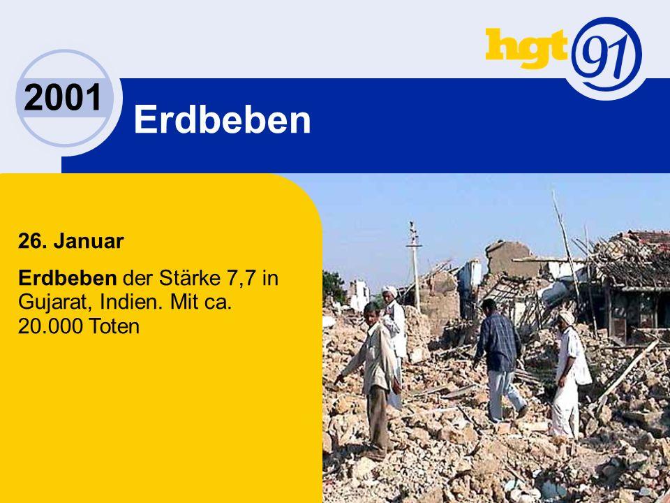 2001 Erdbeben 26. Januar Erdbeben der Stärke 7,7 in Gujarat, Indien. Mit ca. 20.000 Toten