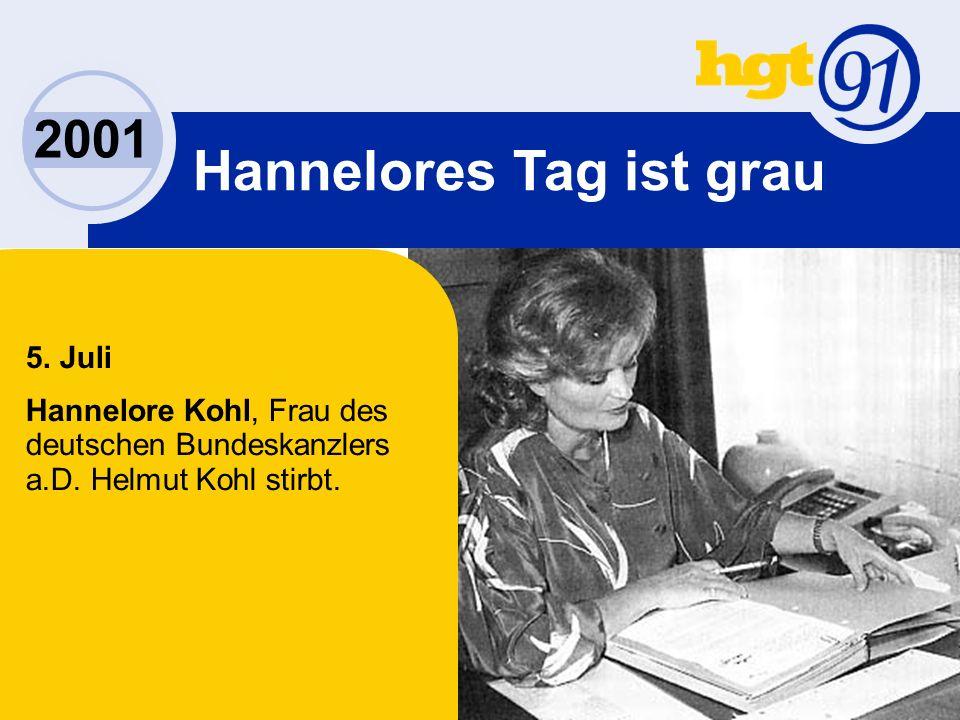 2001 Hannelores Tag ist grau 5. Juli Hannelore Kohl, Frau des deutschen Bundeskanzlers a.D.