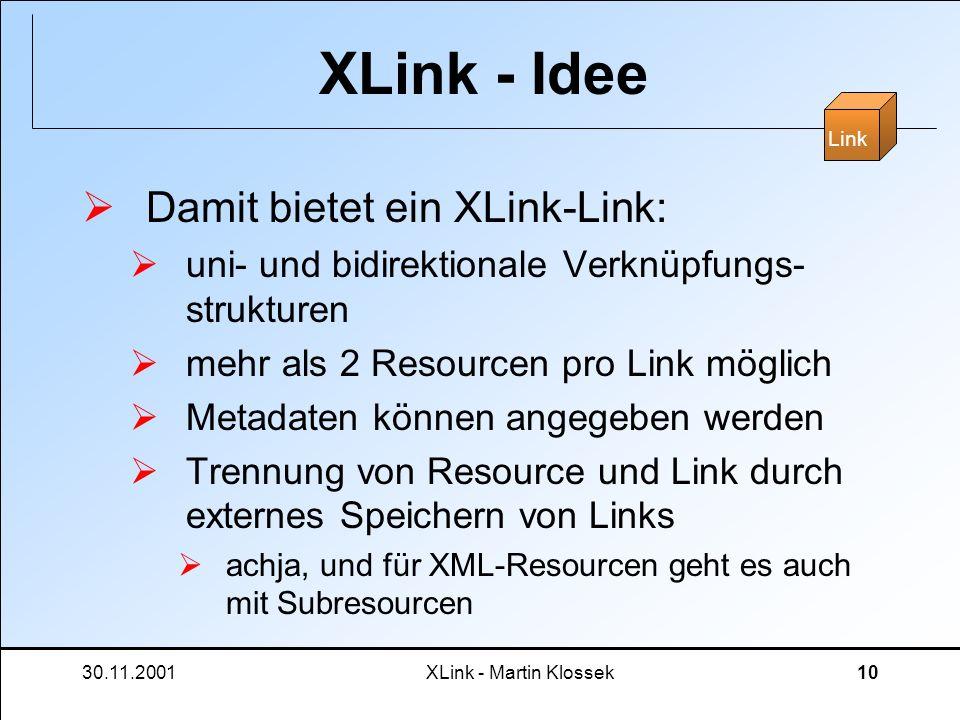 30.11.2001XLink - Martin Klossek10 XLink - Idee Damit bietet ein XLink-Link: uni- und bidirektionale Verknüpfungs- strukturen mehr als 2 Resourcen pro